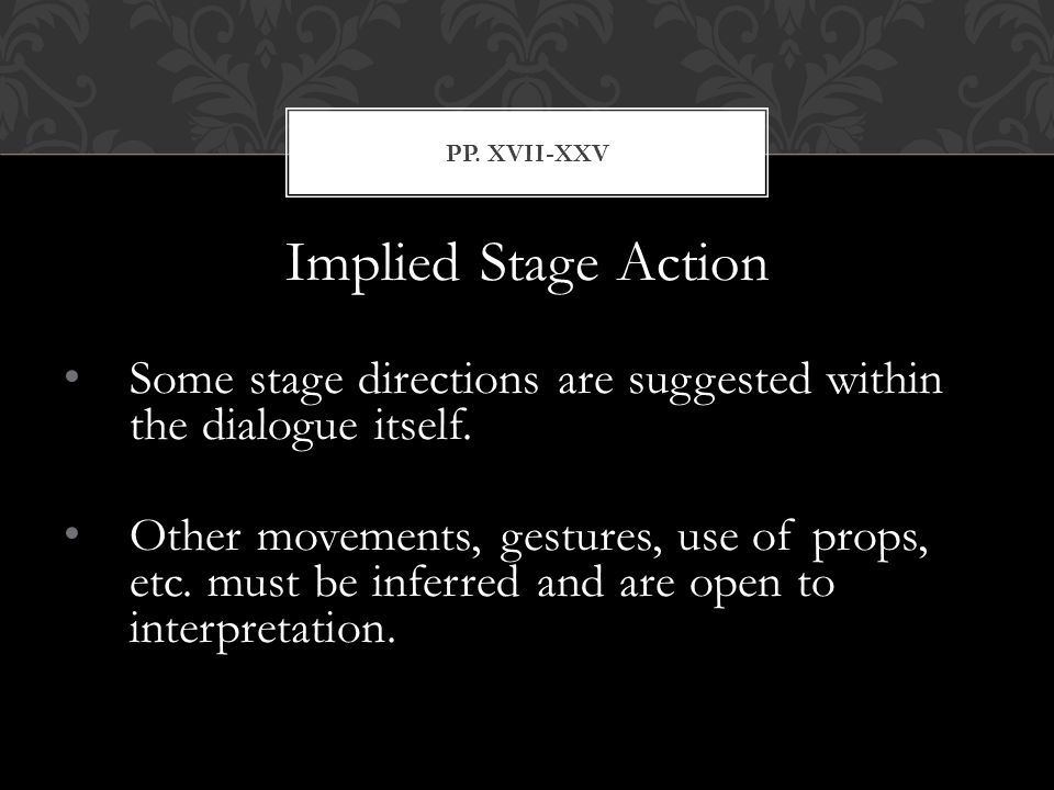 PP. XvII-XXV Implied Stage Action. Some stage directions are suggested within the dialogue itself.