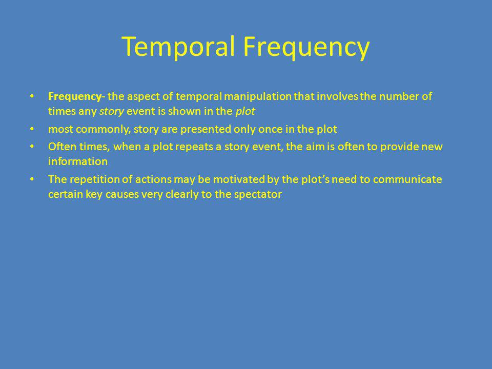 Temporal Frequency Frequency- the aspect of temporal manipulation that involves the number of times any story event is shown in the plot.
