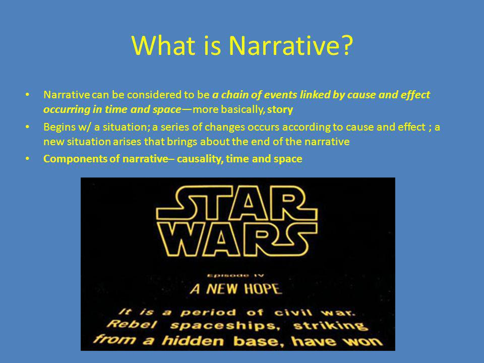 What is Narrative Narrative can be considered to be a chain of events linked by cause and effect occurring in time and space—more basically, story.