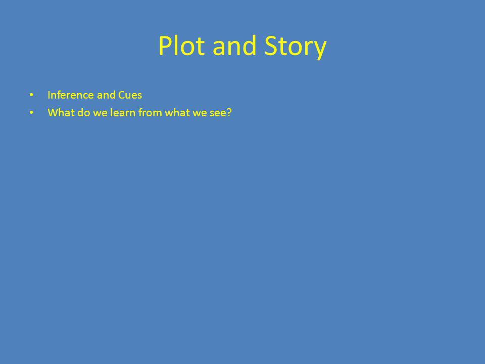 Plot and Story Inference and Cues What do we learn from what we see