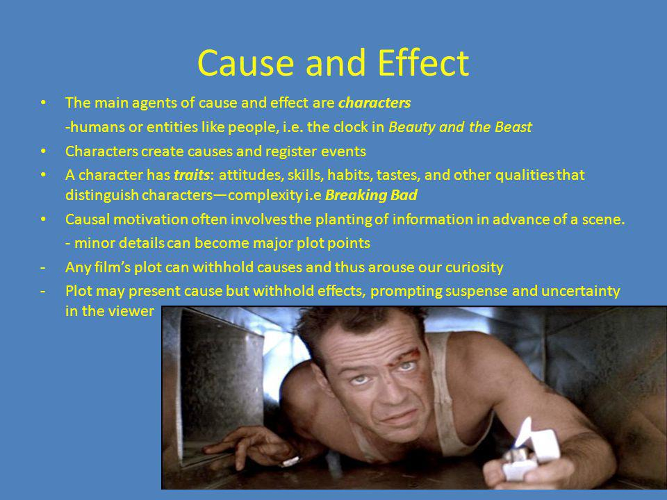 Cause and Effect The main agents of cause and effect are characters