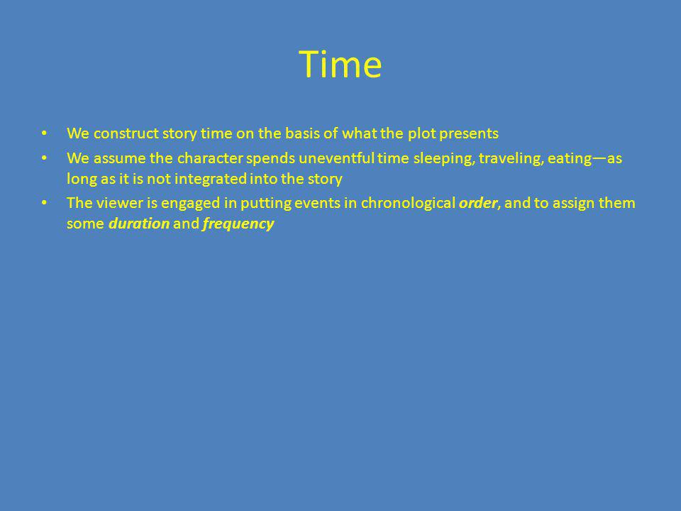 Time We construct story time on the basis of what the plot presents