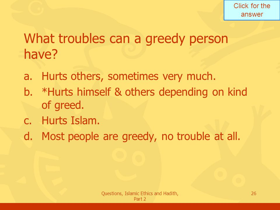 What troubles can a greedy person have