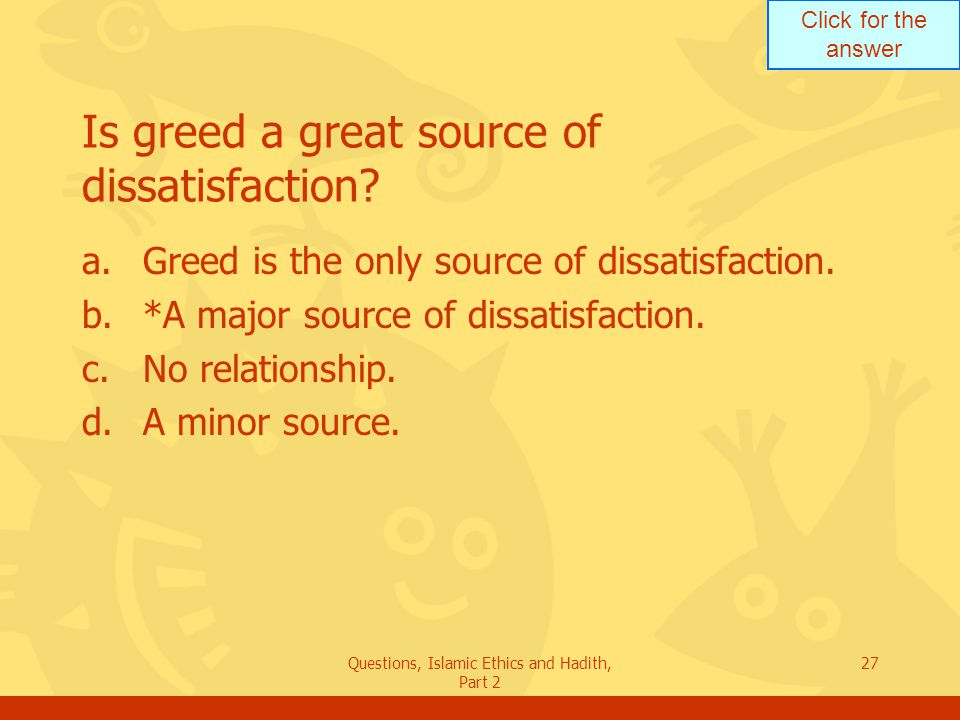 Is greed a great source of dissatisfaction