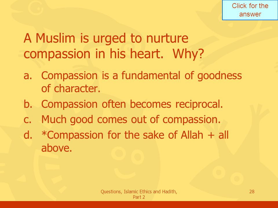 A Muslim is urged to nurture compassion in his heart. Why