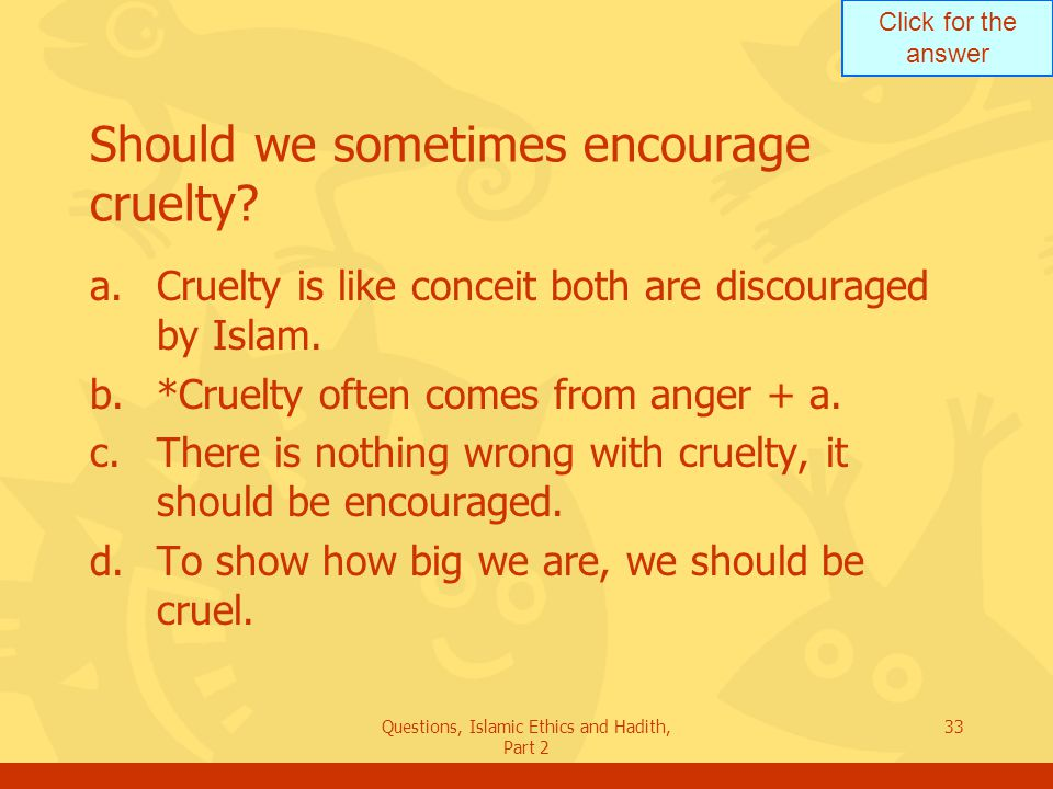 Should we sometimes encourage cruelty