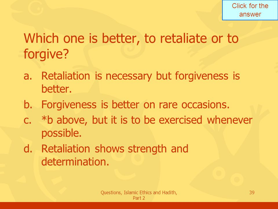 Which one is better, to retaliate or to forgive