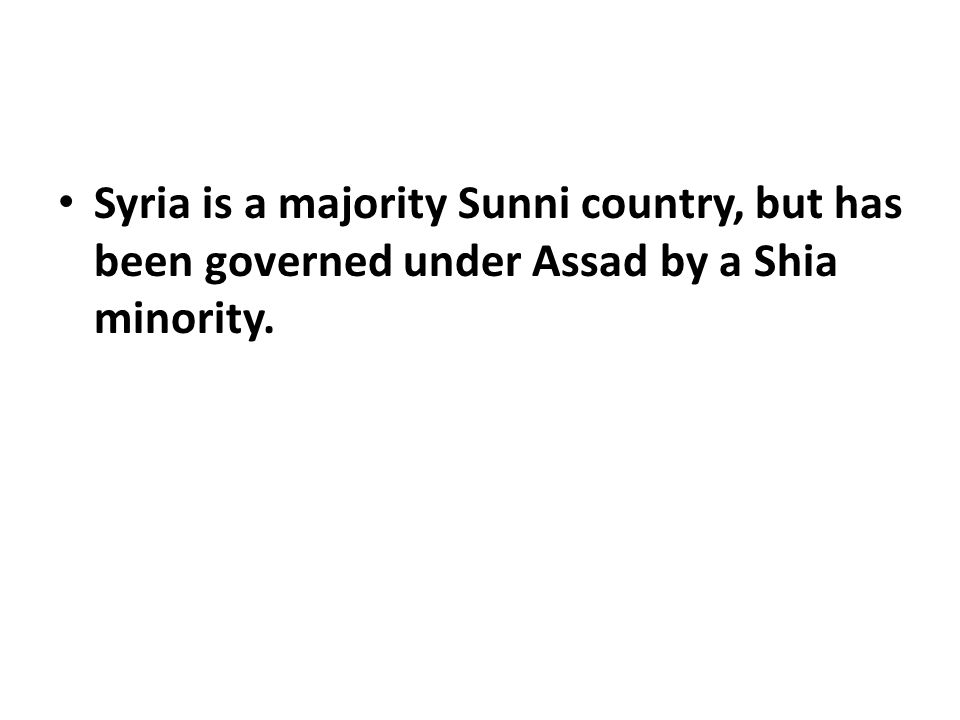 Syria is a majority Sunni country, but has been governed under Assad by a Shia minority.