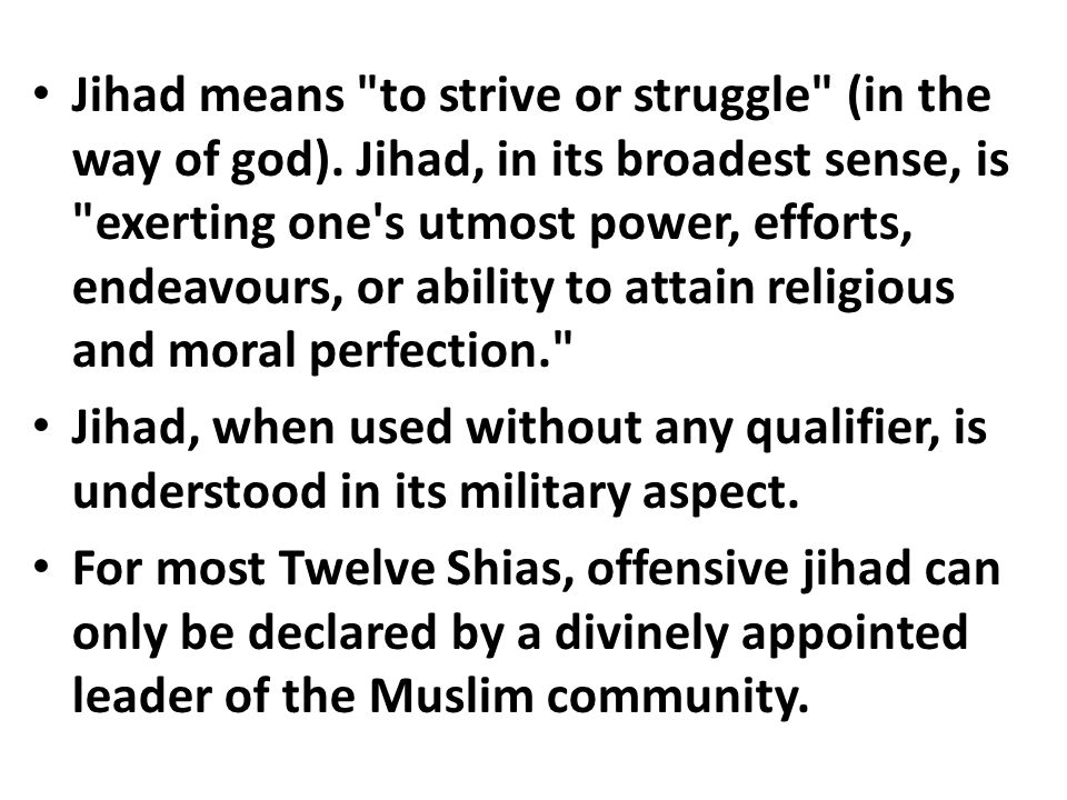 Jihad means to strive or struggle (in the way of god)