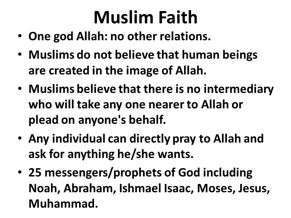 Muslim Faith One god Allah: no other relations.
