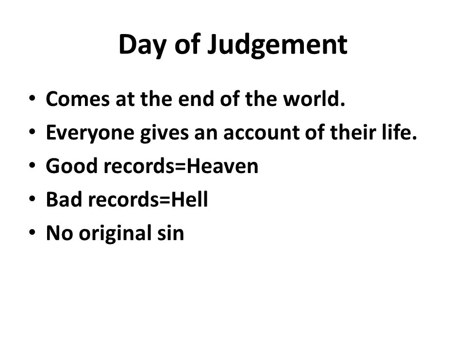 Day of Judgement Comes at the end of the world.