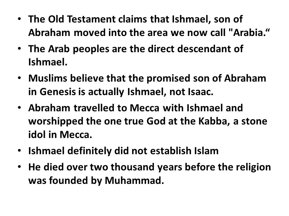 The Old Testament claims that Ishmael, son of Abraham moved into the area we now call Arabia.