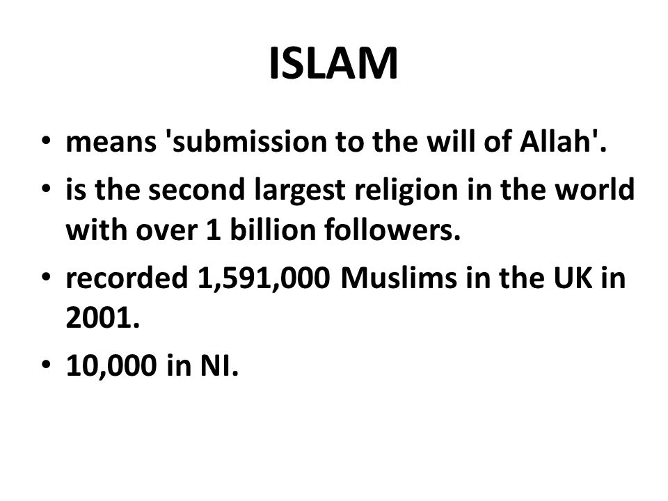 ISLAM means submission to the will of Allah .
