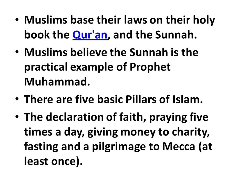 Muslims base their laws on their holy book the Qur an, and the Sunnah.