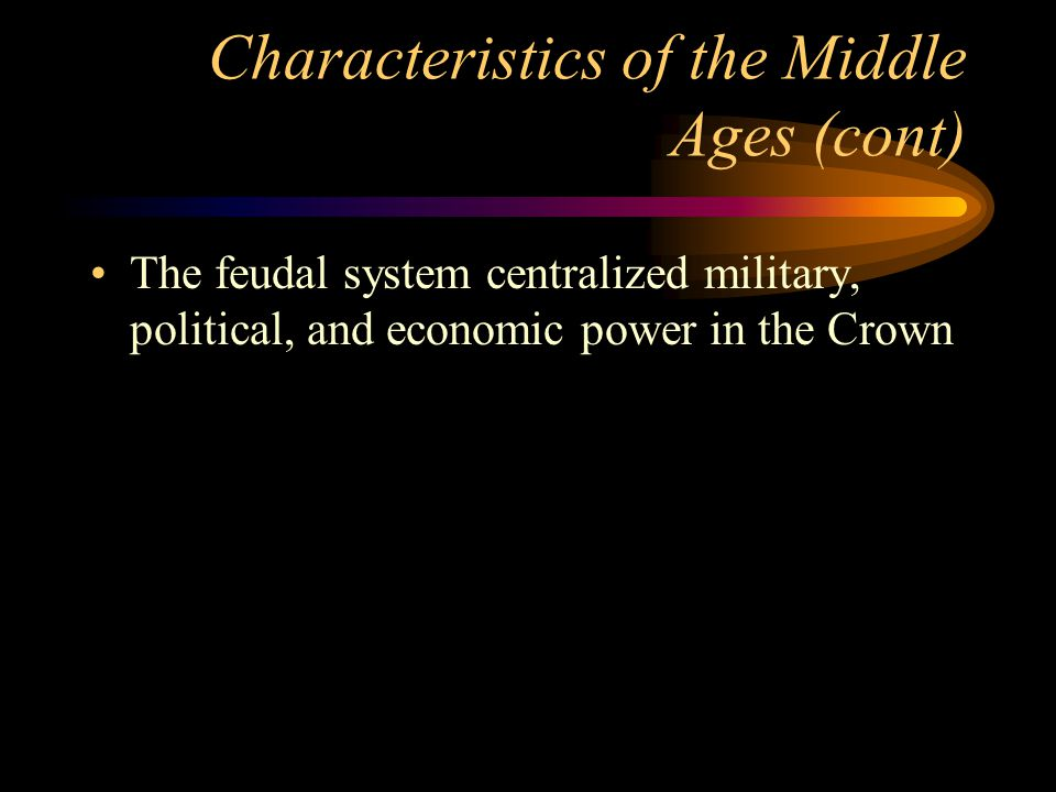 Characteristics of the Middle Ages (cont)