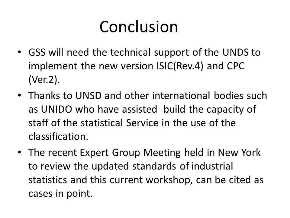 Conclusion GSS will need the technical support of the UNDS to implement the new version ISIC(Rev.4) and CPC (Ver.2).