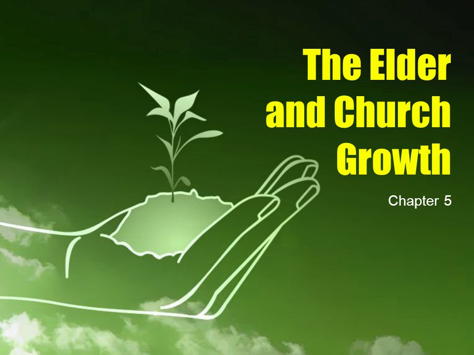 The Elder and Church Growth Chapter 5