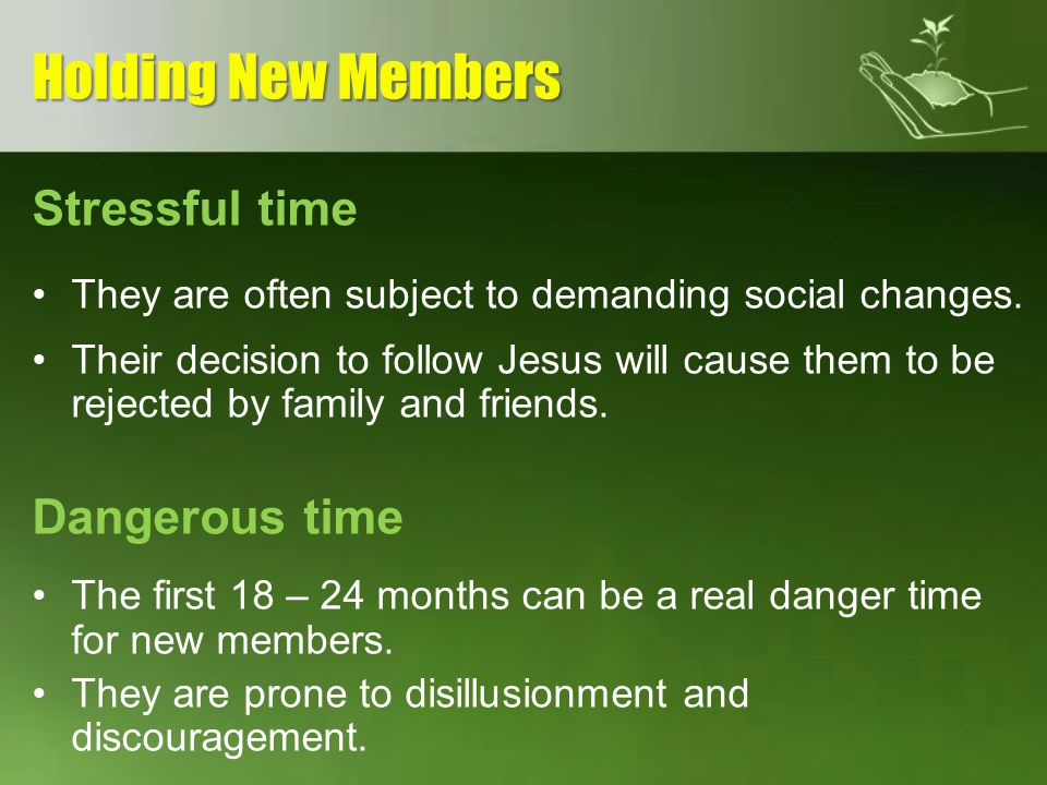 Holding New Members Stressful time Dangerous time