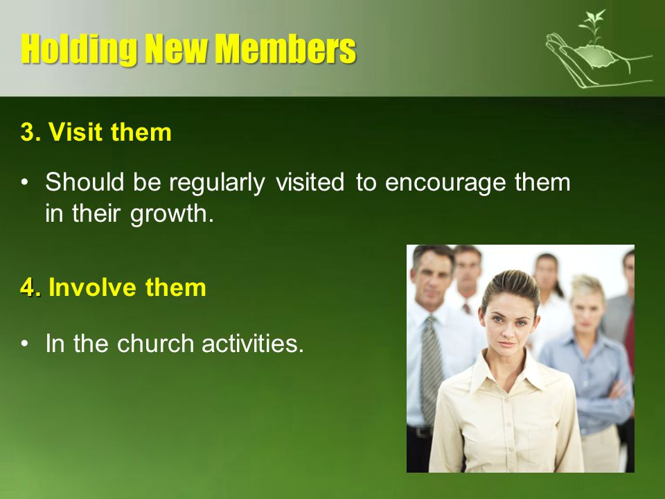 Holding New Members 3. Visit them