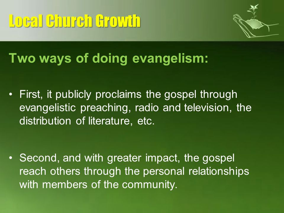 Local Church Growth Two ways of doing evangelism: