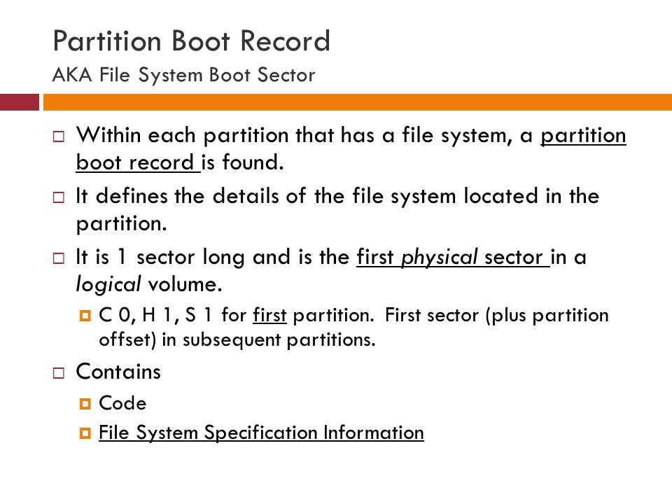Partition Boot Record AKA File System Boot Sector
