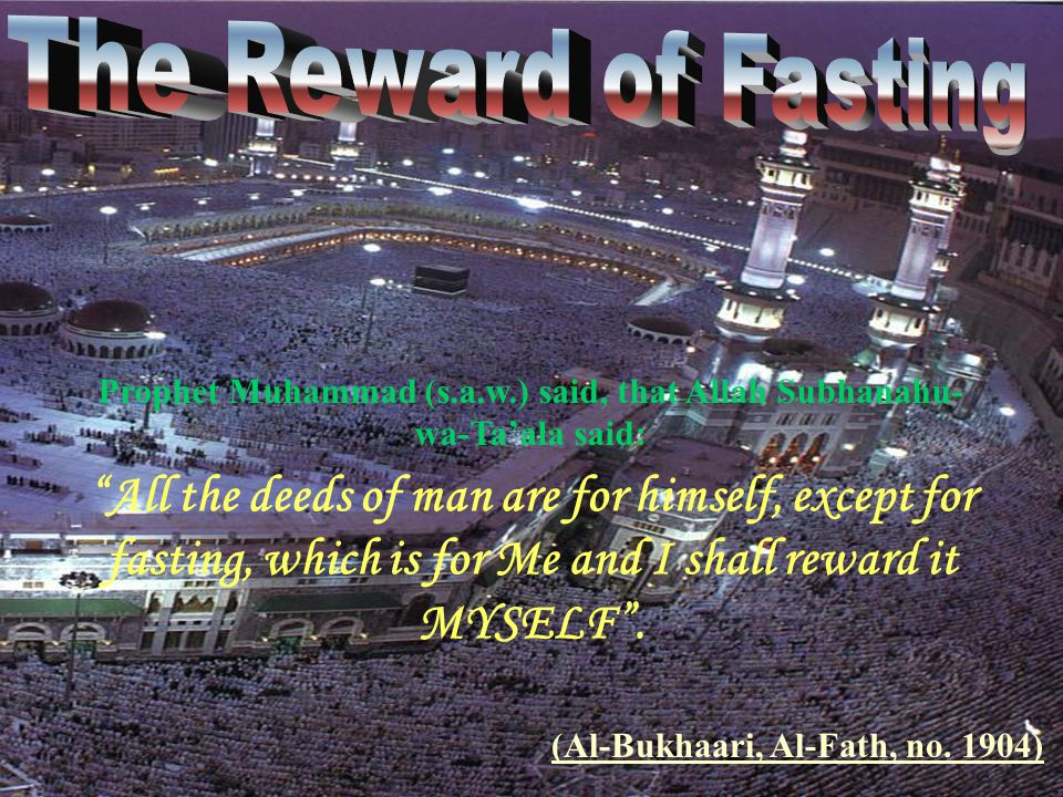 Prophet Muhammad (s.a.w.) said, that Allah Subhanahu-wa-Ta'ala said: