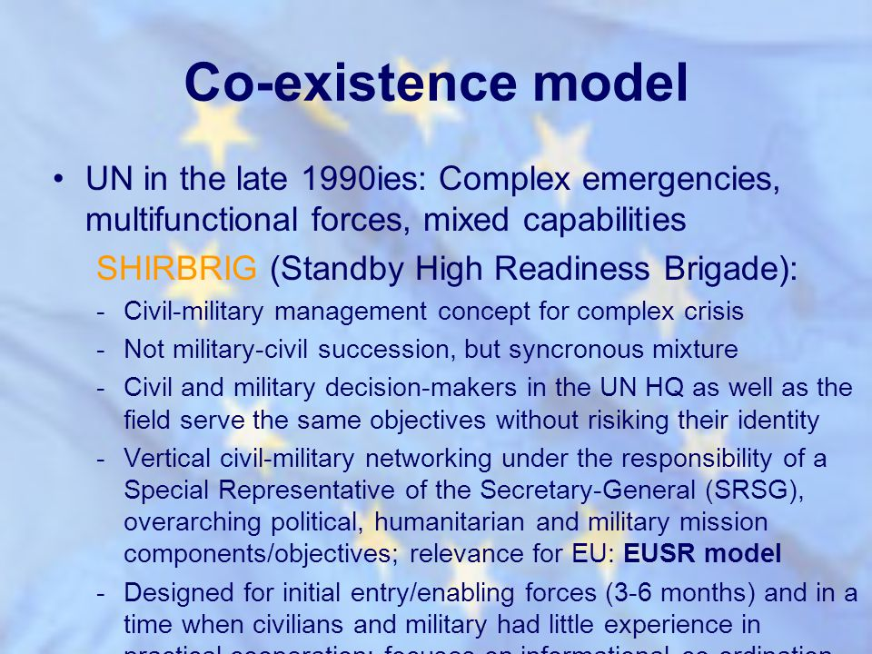 Co-existence model UN in the late 1990ies: Complex emergencies, multifunctional forces, mixed capabilities.