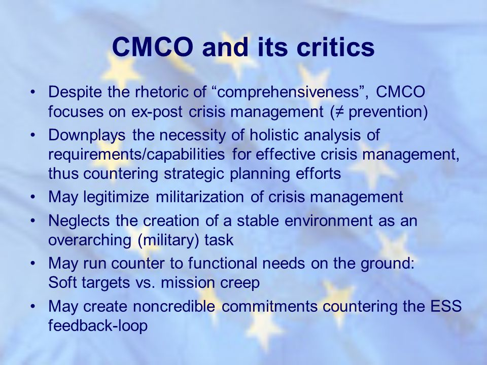 CMCO and its critics Despite the rhetoric of comprehensiveness , CMCO focuses on ex-post crisis management (≠ prevention)