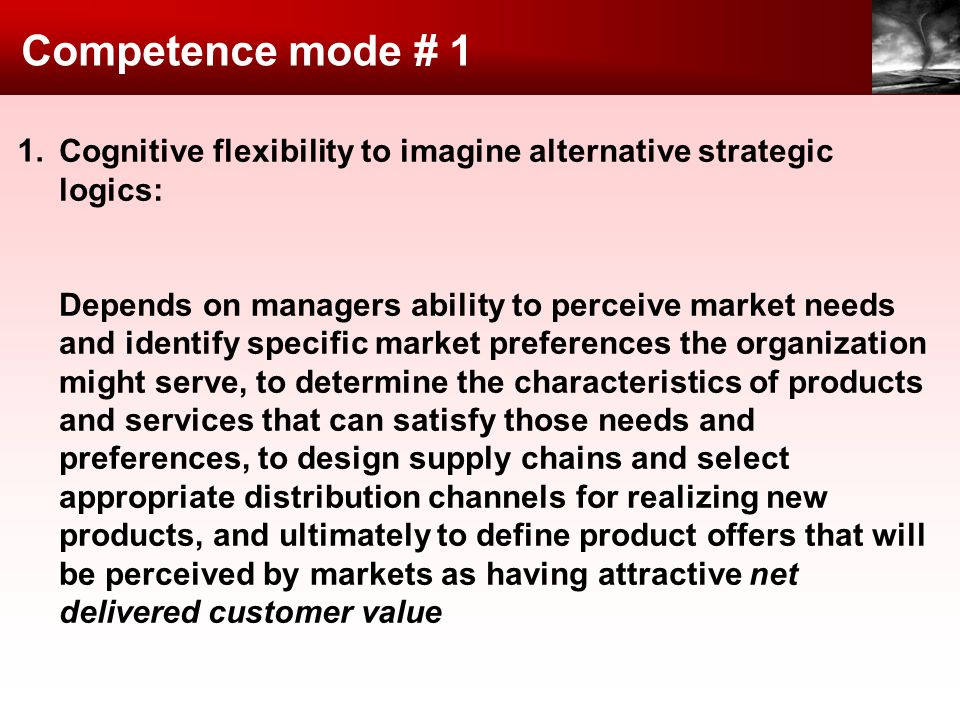 Competence mode # 1 1. Cognitive flexibility to imagine alternative strategic logics: