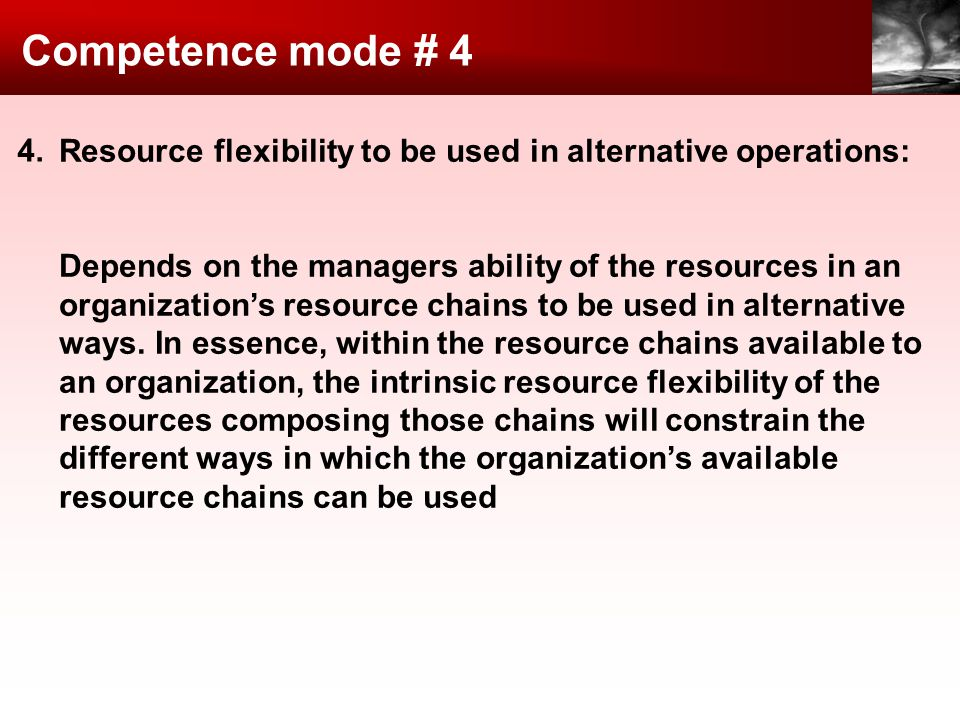 Competence mode # 4 4. Resource flexibility to be used in alternative operations: