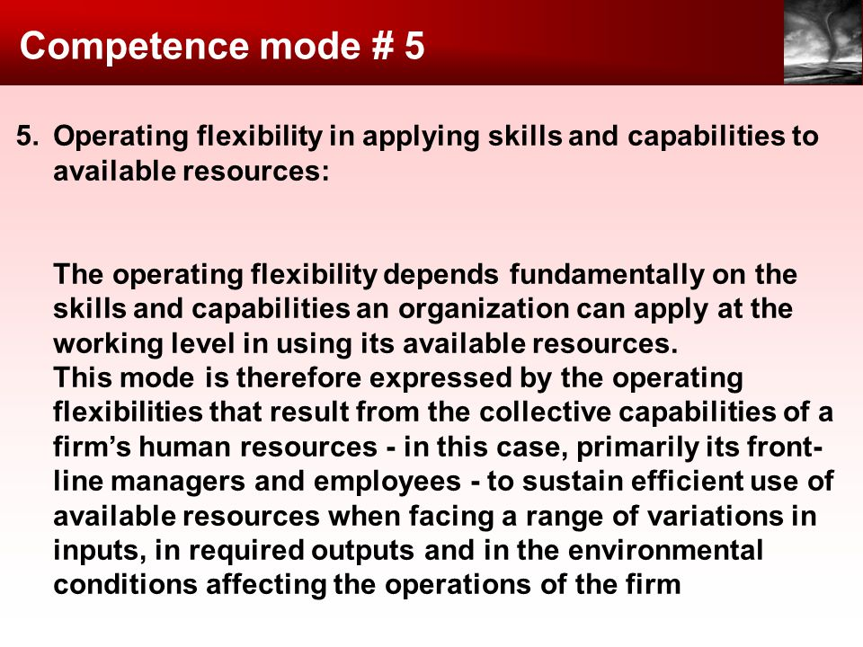 Competence mode # 5 5. Operating flexibility in applying skills and capabilities to available resources: