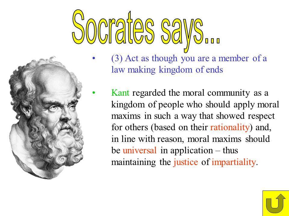 Socrates says... (3) Act as though you are a member of a law making kingdom of ends.