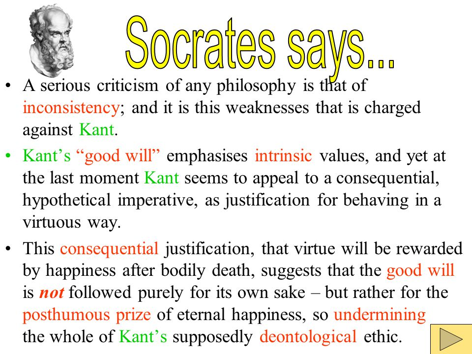 Socrates says... A serious criticism of any philosophy is that of inconsistency; and it is this weaknesses that is charged against Kant.
