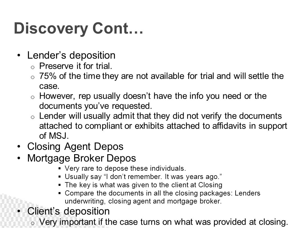 Discovery Cont… Lender's deposition Closing Agent Depos