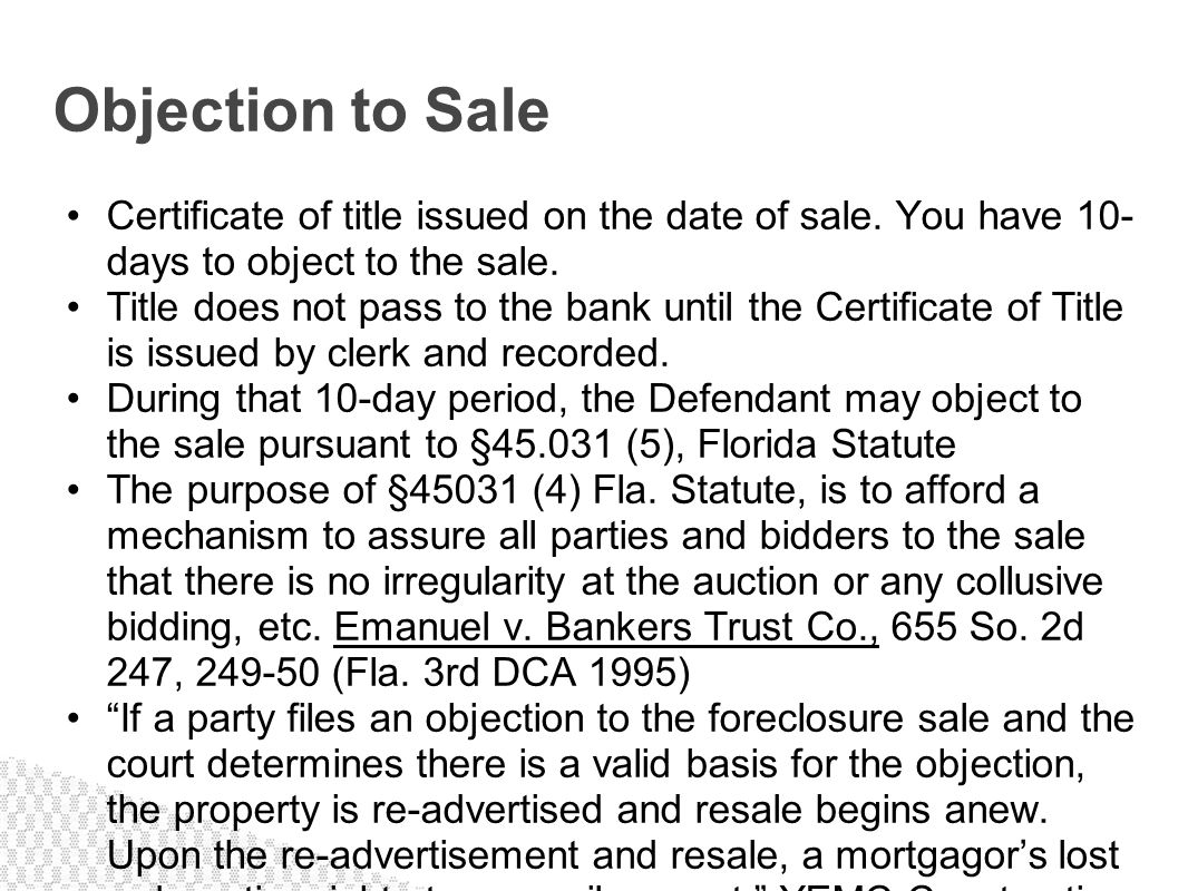 Objection to Sale Certificate of title issued on the date of sale. You have 10-days to object to the sale.