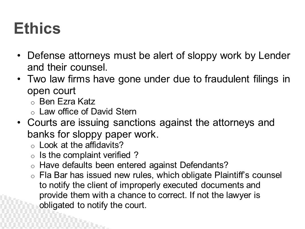 Ethics Defense attorneys must be alert of sloppy work by Lender and their counsel.