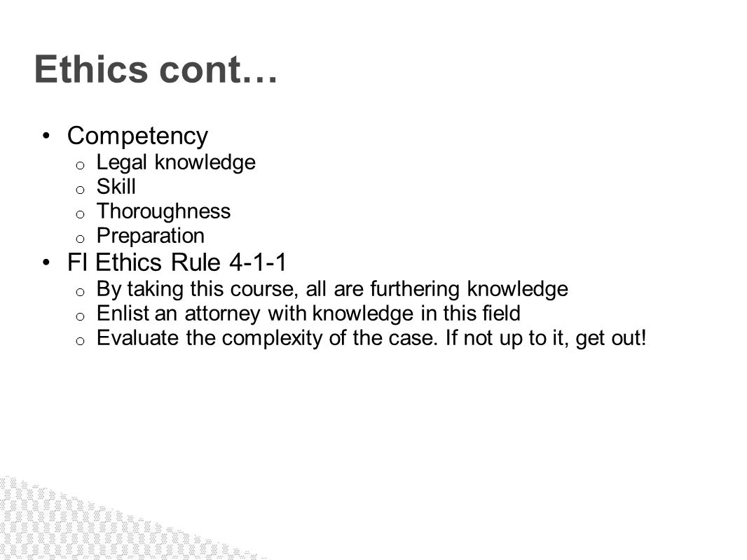 Ethics cont… Competency Fl Ethics Rule 4-1-1 Legal knowledge Skill
