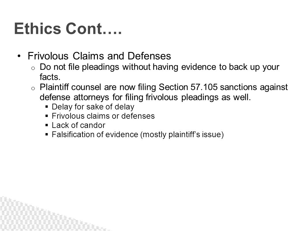 Ethics Cont…. Frivolous Claims and Defenses