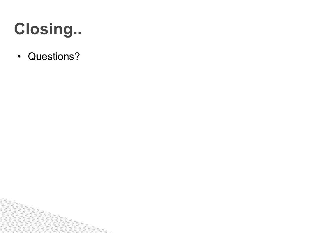 Closing.. Questions