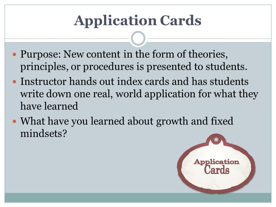Application Cards Purpose: New content in the form of theories, principles, or procedures is presented to students.