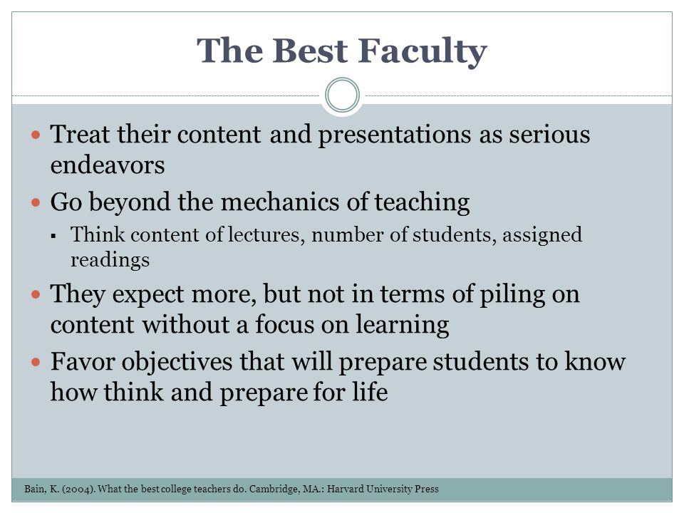 The Best Faculty Treat their content and presentations as serious endeavors. Go beyond the mechanics of teaching.