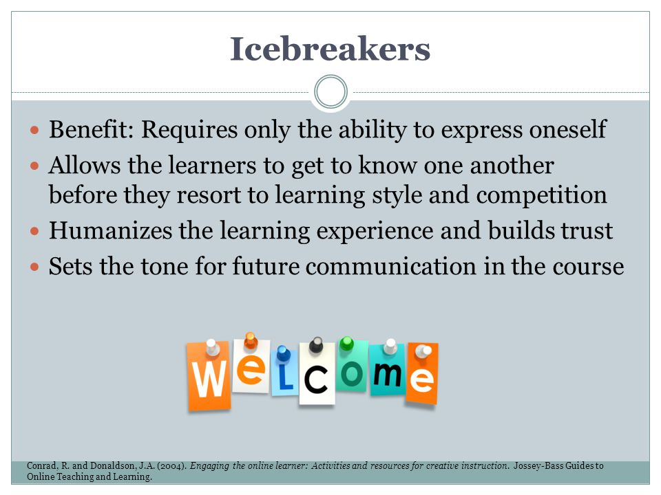 Icebreakers Benefit: Requires only the ability to express oneself