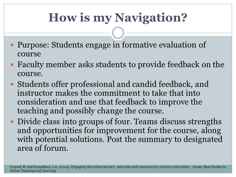 How is my Navigation Purpose: Students engage in formative evaluation of course. Faculty member asks students to provide feedback on the course.