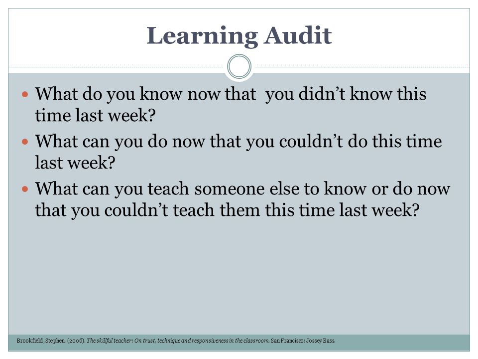 Learning Audit What do you know now that you didn't know this time last week What can you do now that you couldn't do this time last week