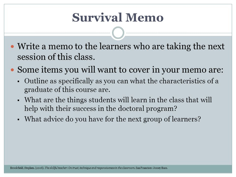 Survival Memo Write a memo to the learners who are taking the next session of this class. Some items you will want to cover in your memo are: