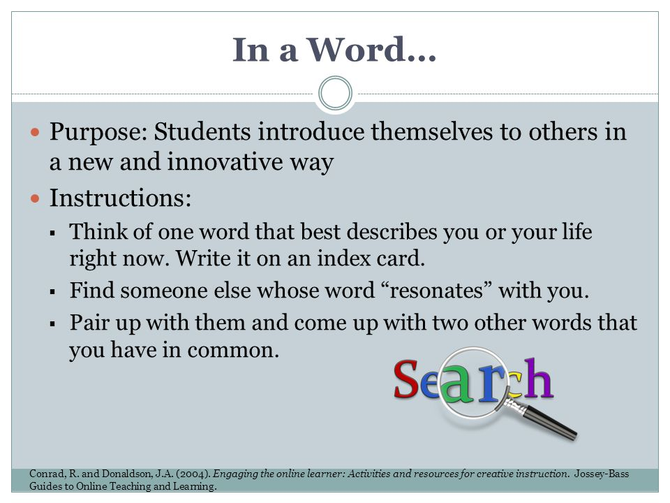 In a Word… Purpose: Students introduce themselves to others in a new and innovative way. Instructions: