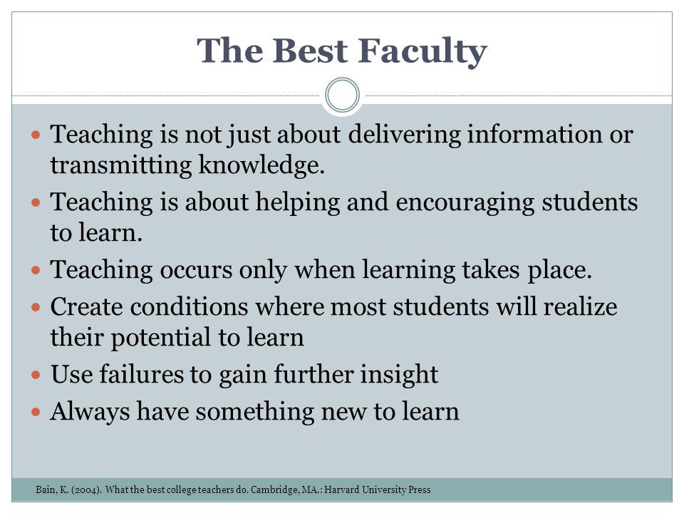 The Best Faculty Teaching is not just about delivering information or transmitting knowledge.
