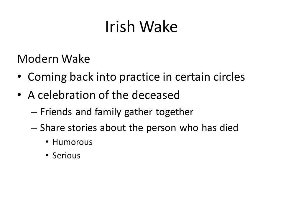 Irish Wake Modern Wake Coming back into practice in certain circles