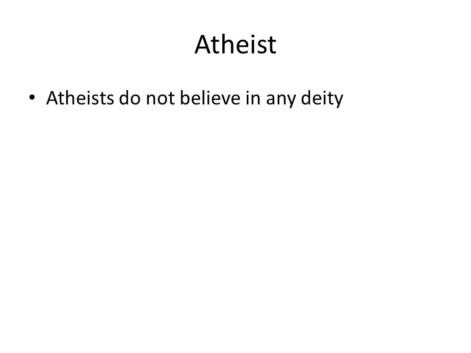 Atheist Atheists do not believe in any deity