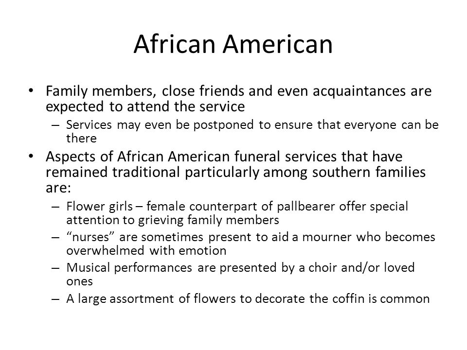 African American Family members, close friends and even acquaintances are expected to attend the service.